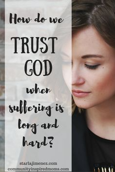 How do we trust God when suffering is long and hard?