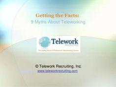 Get the facts straight: 9 myths about by Telework Recruiting, Inc. via slideshare Facts, News