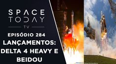 Lançamentos do Final de Semana - Delta 4 Heavy e BeiDou - Space Today TV...