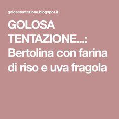 GOLOSA TENTAZIONE...: Bertolina con farina di riso e uva fragola