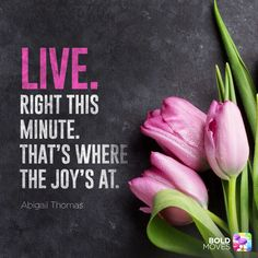 Don't wait to be happy or joyful. Live in the present moment, that's where joy and happiness live! Think Happy Thoughts, Good Thoughts, Positive Thoughts, Positive Quotes, Positive Life, Joy Quotes, Life Quotes, Oprah Quotes, Be Bold Quotes