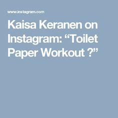 "Kaisa Keranen on Instagram: ""Toilet Paper Workout """