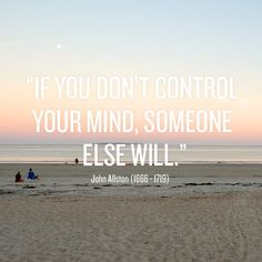 """If you don't control your mind..."" — John Allston"