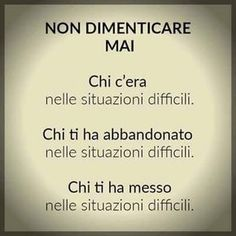 Never forget.who was with you in a difficult situation.who left you in a difficult situation.who put you in a difficult situation. Words Quotes, Wise Words, Life Quotes, Funny Quotes, Sayings, Italian Quotes, Sentences, Life Lessons, Decir No