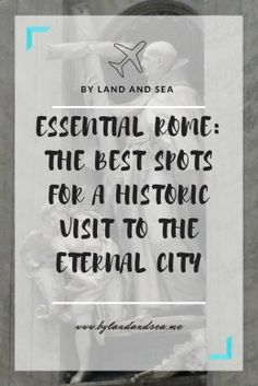 Essential Rome: The Best Spots for a Historic Visit to the Eternal City - By Land And Sea