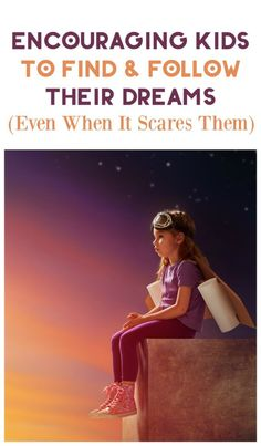 Actionable parenting tips for helping your kids find and follow their dreams, even when it scares them!