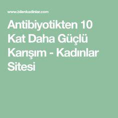 Antibiyotikten 10 Kat Daha Güçlü Karışım - Kadınlar Sitesi