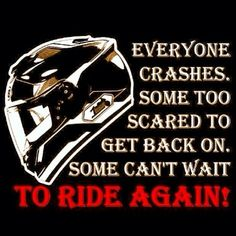 Motorcycle crashes, scared to ride again, never quit, get back up and ride - motorcycle, RIDERS, sportbike, quotes