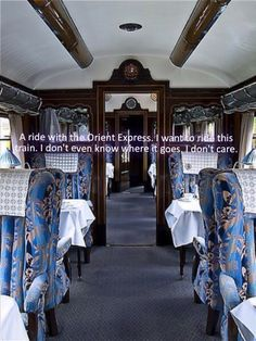 I want a ride on the Orient Express. I don't even know where it goes. I don't care.
