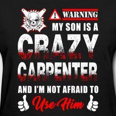 Carpenter - warning my son is a crazy carpenter - Women's T-Shirt