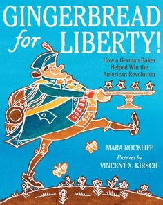Gingerbread for Liberty!: How a German Baker Helped Win the American Revolution by Mara Rockliff http://www.amazon.com/dp/0544130014/ref=cm_sw_r_pi_dp_kFSTub0PPNMKC