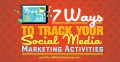 Are you tracking your social media marketing results? In this article you'll discover seven ways to track metrics and improve your social media marketing.
