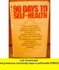 Ninety Days to Self Health (9780553228816) C. Norman Shealy , ISBN-10: 0553228811  , ISBN-13: 978-0553228816 ,  , tutorials , pdf , ebook , torrent , downloads , rapidshare , filesonic , hotfile , megaupload , fileserve