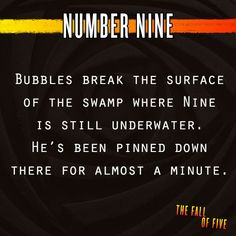 """Number Nine - """"Bubbles break the surface of the swamp where Nine is still underwater. He's been pinned down there for almost a minute."""" (Prophecy quote 7 from The Fall of Five)"""