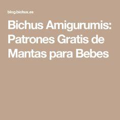 Bichus Amigurumis: Patrones Gratis de Mantas para Bebes