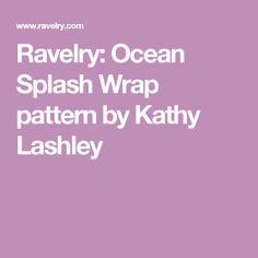 Ravelry: Ocean Splash Wrap pattern by Kathy Lashley