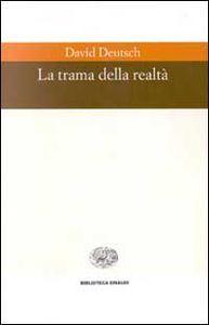Foto Cover di La trama della realtà, Libro di David Deutsch, edito da Einaudi