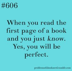 This is how Percy Jackson was for me. I read the first page and knew I was in it for the long haul.