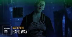 Matisyahu - Hard Way (VIDEO)