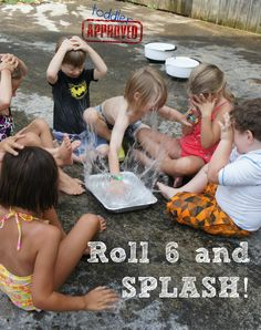 Have the children sit in a circle around the pan of water. Take turns rolling the die until someone rolls a 6. The lucky person who rolls a six then gets to slap their hand in the pan, and splash everyone else. Continue refilling the water and rolling until everyone has had a turn to splash.