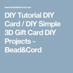 DIY Tutorial DIY Card / DIY Simple 3D Gift Card DIY Projects - Bead&Cord