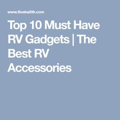 Top 10 Must Have RV Gadgets | The Best RV Accessories
