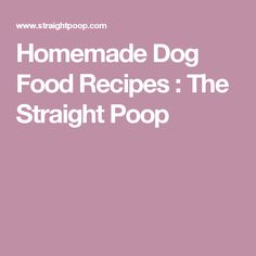 Homemade Dog Food Recipes : The Straight Poop