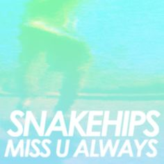 Miss U Always by SNAKEHIPS on SoundCloud