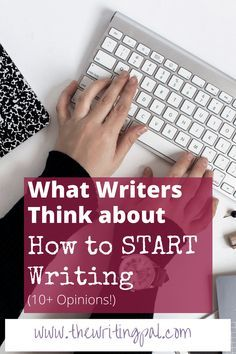 What Writers Think about How to Start Writing www.thewritingpal.com