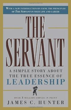 The Servant: A Simple Story About the True Essence of Leadership by James C. Hunter, http://www.amazon.com/dp/0761513698/ref=cm_sw_r_pi_dp_o7z3qb0302VKF