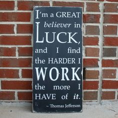 "My dad always used to say, ""The harder I work, the luckier I get."""