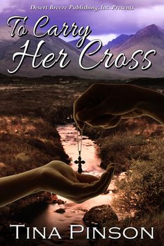 To Carry Her Cross by Tina Pinson  coming January 11, 2013.