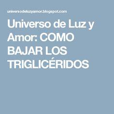 Universo de Luz y Amor: COMO BAJAR LOS TRIGLICÉRIDOS