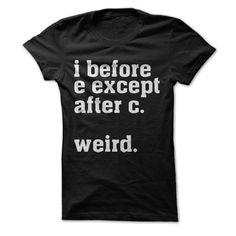 "It really is weird! Especially because the word ""weird"" doesn't even follow this ridiculously confusing rule! Way to go, English language. Way to go. Are you proud of your knowledge of one the most co"
