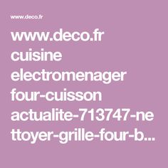 www.deco.fr cuisine electromenager four-cuisson actualite-713747-nettoyer-grille-four-barbecue.html