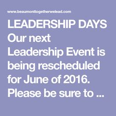 LEADERSHIP DAYS Our next Leadership Event is being rescheduled for June of 2016.  Please be sure to check back for registration information.  Thank you, and we hope that you'll consider joining...