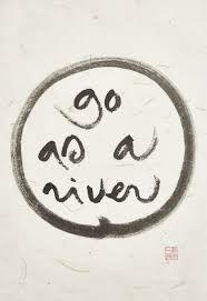 Go as a river