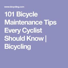 101 Bicycle Maintenance Tips Every Cyclist Should Know | Bicycling
