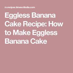 Eggless Banana Cake Recipe: How to Make Eggless Banana Cake