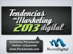 tendencias-de-marketing-digital-2013 by Guillermo Perezbolde V via Slideshare