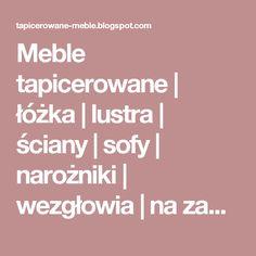 Meble tapicerowane | łóżka | lustra | ściany | sofy | narożniki | wezgłowia | na zamówienie | : Meble tapicerowane na zamówienie Warszawa