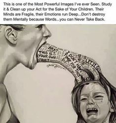This is one of the most powerful images I've ever seen. Study it and clean up your act for the sake of your children. Their minds are fragile, their emotions run deep.