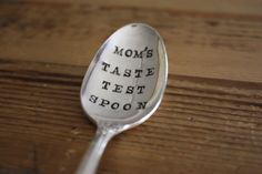 Hand Stamped Spoon  Mom's Taste Test by ForSuchATimeDesigns, $12.00 -  for she who cooks... great Mother's Day piece.
