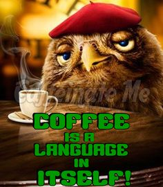 Coffee is a language in itself!