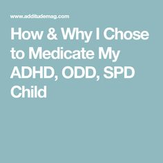 How & Why I Chose to Medicate My ADHD, ODD, SPD Child