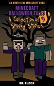 Minecraft Halloween Tales: A Collection of Five Spooky Stories (an unofficial spine-chilling Minecraft book) by [Block, Dr.]
