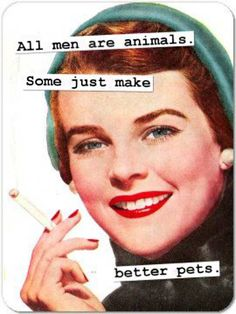 Sarcastic Housewife Memes ~ Sarcasm~ All men are animals. some just make better pets Vintage Humor, Retro Humor, Funny Vintage, Retro Vintage, Lol, Haha Funny, Funny Stuff, Hilarious, Funny Shit
