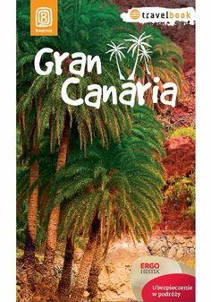 Gran Canaria. Travelbook. Wydanie 1 - Berenika Wilczyńska #bezdroza #gran canaria #spain
