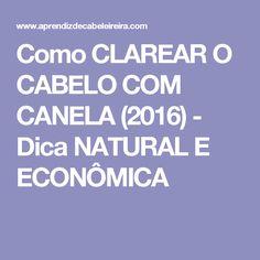 Como CLAREAR O CABELO COM CANELA (2016) - Dica NATURAL E ECONÔMICA