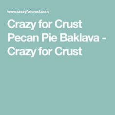 Crazy for Crust Pecan Pie Baklava - Crazy for Crust